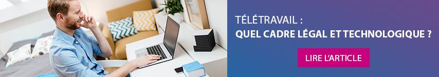 Télétravail : Quel cadre légal et technologique ?