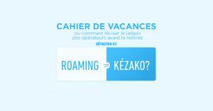 Cahier de vacances – roaming kézako