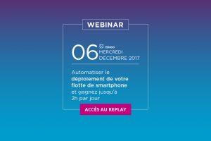 Webinar : Automatisez le déploiement de votre flotte de smartphone et gagnez jusqu'à 2h par jour
